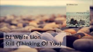 DJ White Lion - Still (Thinking Of You) Feat. Kite *FREE DOWNLOAD*