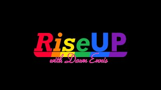 """Rise UP with Dawn: """"Rise UP and Get Informed"""""""