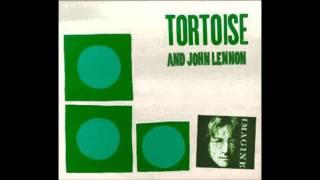 Tortoise featuring John Lennon - Imagine shaking hands with danger