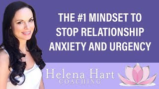 The #1 Mindset Shift To Stop Relationship Anxiety And Urgency