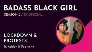 "Badass Black Girl [the Vlog] - Ep.2 S2 - ""Lockdown & Protests"" with Ashley Jones & Fabienne Josaphat"