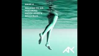 Anise K ft. Snoop Dogg & Bella Blue - Walking On Air (Goggy Remix)