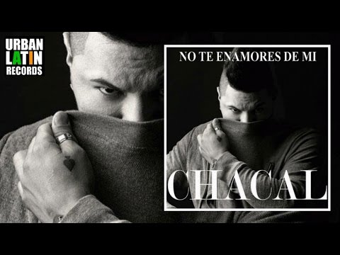 CHACAL ► NO TE ENAMORES DE MI (OFFICIAL AUDIO)