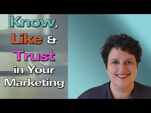 Know, Like and Trust in Your Marketing