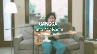 GANGGA - Into My Room Ep.05: Whiskey Bottle