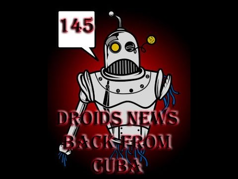 Episode 145 - Droid News - Back from Cuba