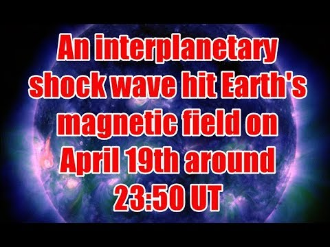 An interplanetary shock wave hit Earth's magnetic field on April 19th around 2350 UT