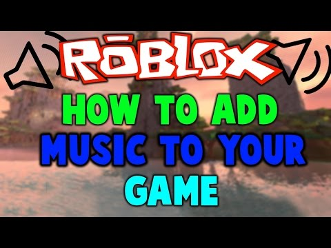 Download How To Put Music Into Your Roblox Game 2015 Mp3 3gp Mp4