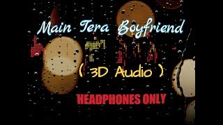 Gambar cover Main Tera Boyfriend ( 3D Audio ) || USE HEADPHONES ||| Arijit singh | Neha kakkar