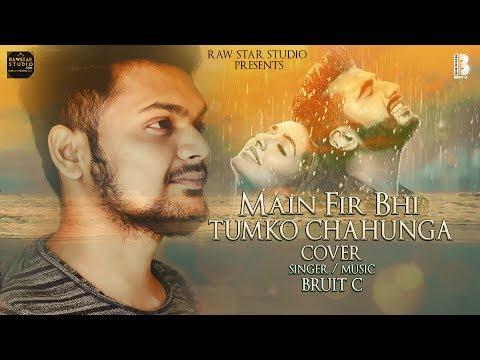 Phir Bhi Tumko Chaahunga (Cover ) | Half Girlfriend | Bruit C |Arjun K,Shraddha K | Arijit Singh