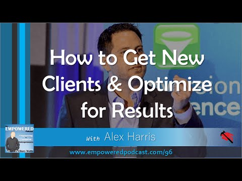 How to Get New Clients and Optimize for Results with Alex Harris EP96