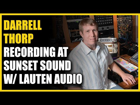 Darrell Thorp Recording @ Sunset Sound w/ Lauten Audio - Warren Huart: Produce Like A Pro