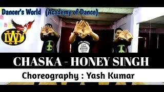 Chaska - Honey Singh | Dance Choreography | Yash Kumar