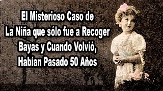 Niña que fue a recoger bayas y cuando Volvió habían pasado 50 Años | Proyecto Paranormal México