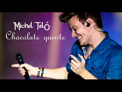 Michel Teló -Chocolate Quente ( Letra )