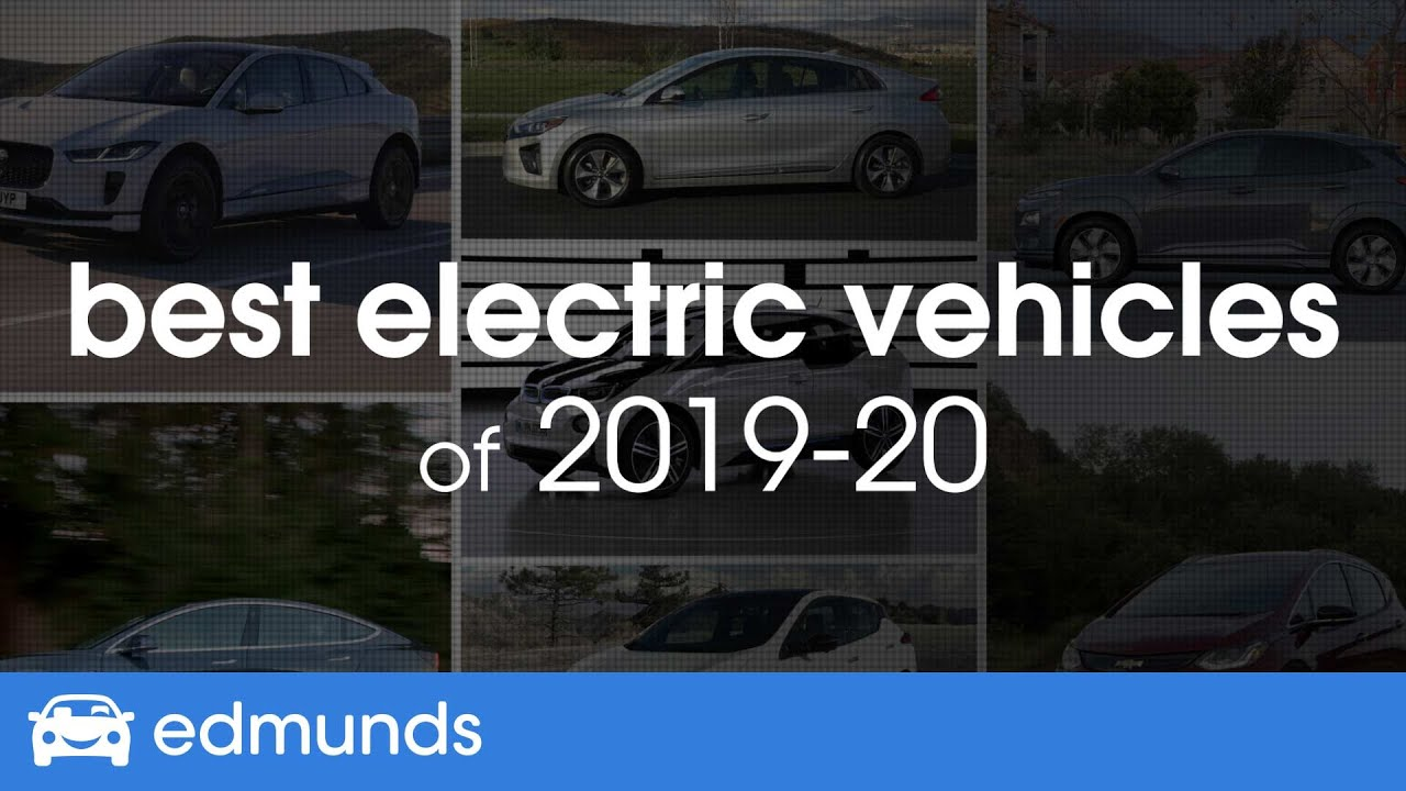 Best Electric Cars For 2019 2020 Top Rated Ev Cars And Suvs Youtube