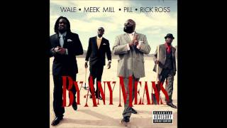 Wale Ft Rick Ross Meek Mill Pill By Any Means New 2011
