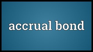 Accrual bond Meaning