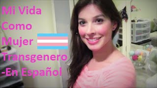 Mi Vida Como Mujer Transgenero - En Espanol