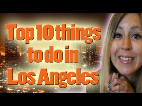TOP 10 THINGS TO DO IN LOS ANGELES!!!