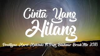 Download lagu Cinta Yang Hilang - KAREL KAKONDO FT PAPZ BILAHMAR - BREAKMIX - 2018 =PRESTIGIOUS=