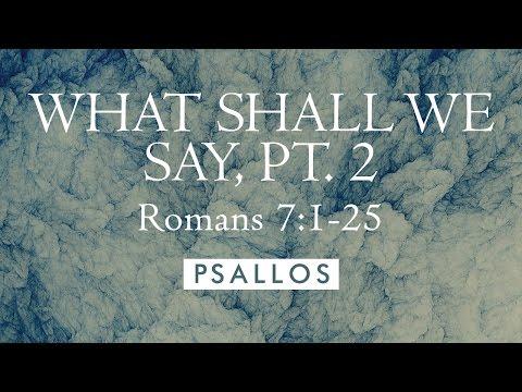 What Shall We Say, Pt. 2 (7:1-25) [Lyric Video] - PSALLOS