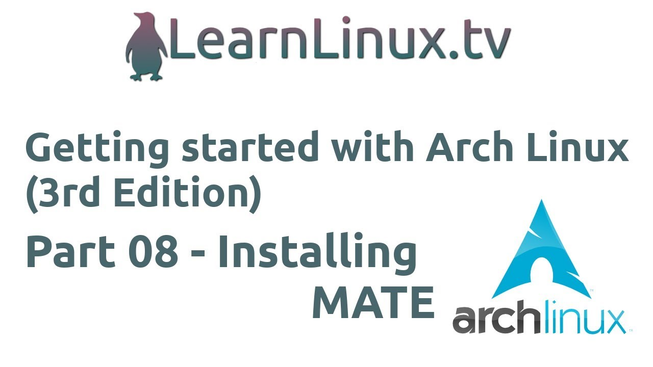 Getting Started With Arch Linux (Older 3rd Edition) 08: Installing MATE