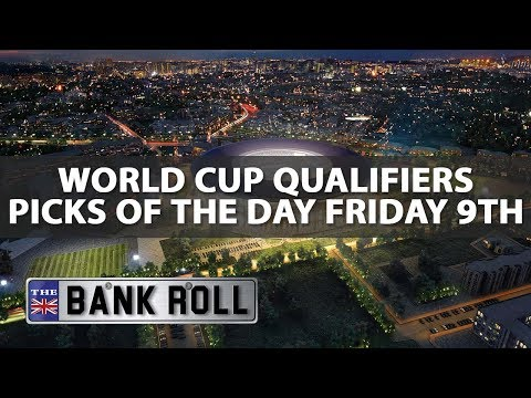 World Cup Qualifiers | Picks of the Day | Friday 9th June