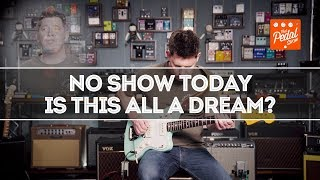 No Show Today, Or Is There? Is This All A Dream? – That Pedal Show