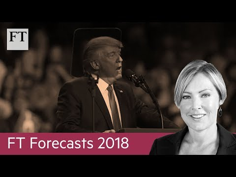 FT Forecasts 2018: More political disruption to come in the US