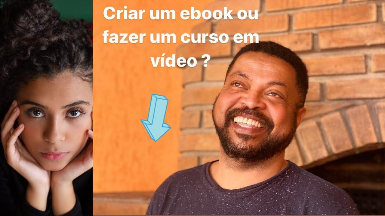 Fazer um Ebook Ou Um Curso Em Video?