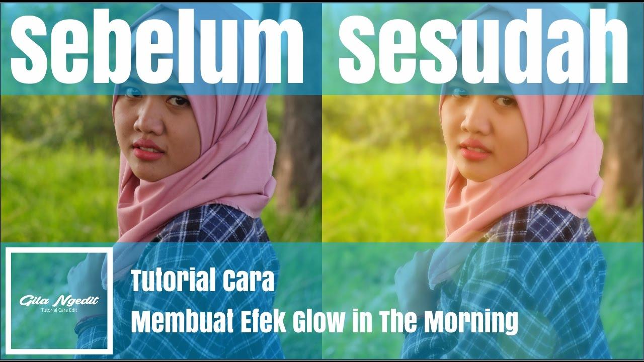 Cara Edit Foto Menambahkan Efek Glow In The Morning Dengan ...