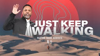 Just Keep Walking - Pastor Touré Roberts [October 13, 2019]