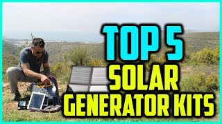 Top 5 Best Solar Generator Kits In 2018