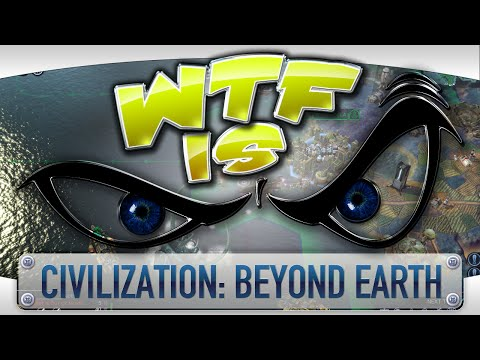 ► WTF Is... -  Civilization: Beyond Earth ?