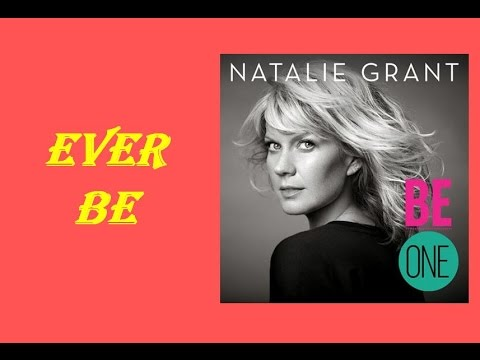 Natalie Grant - Ever Be (Lyrics)