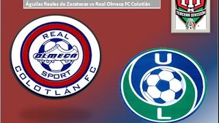 Real Olmeca Sport Colotlán FC VS Unión León