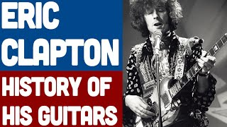 Eric Clapton History of his Guitars - Cream (part 2 or 3)