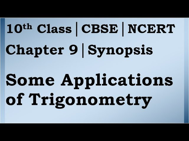 Class 10 Trigonometry Chapter 9 Synopsis | CBSE | NCERT BOOK