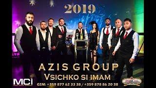 AZIS GROUP 2019   Vsichko si imam