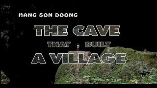 HANG SON DOONG - THE CAVE THAT BUILT A VILLAGE