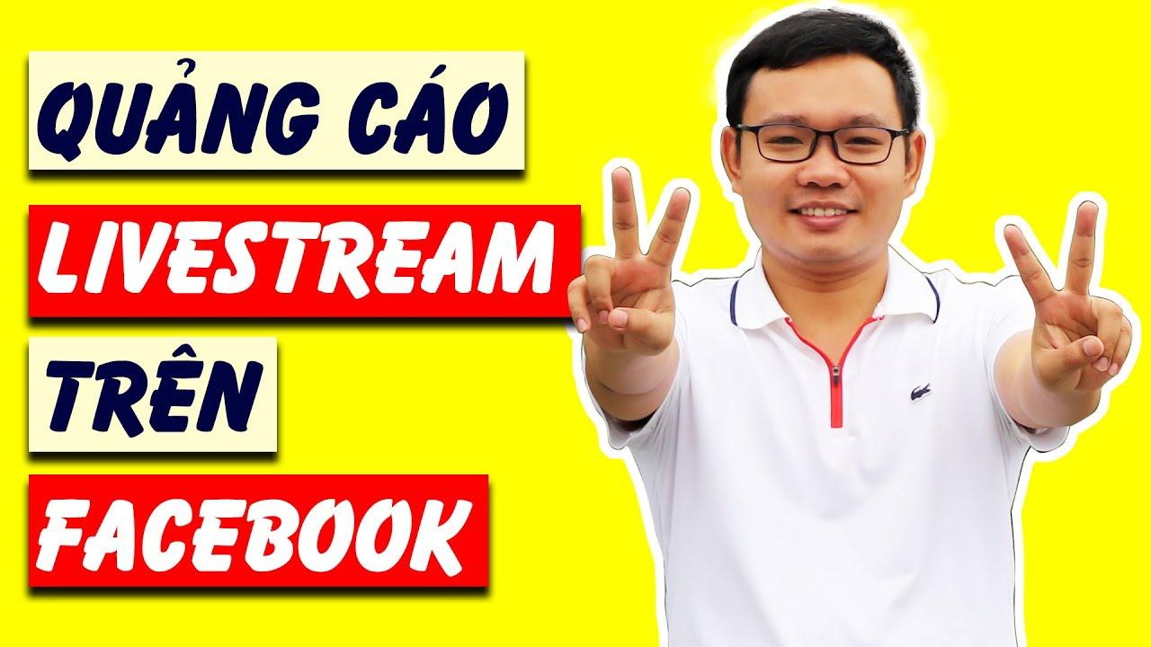 Quảng cáo Livestream bán hàng trên Facebook | Cách chạy quảng cáo livestream Fanpage.