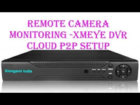 Xmeye dvr mobile viewing setup or p2p cloud setup by xiongami india