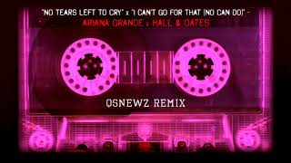 """Ariana Grande x Hall & Oates - """"No Tears Left To Cry x I Can't Go For That"""" (QsNewz Remix)"""