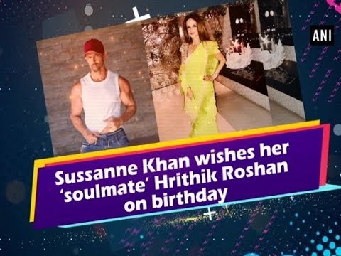 Sussanne Khan wishes her 'soulmate' Hrithik Roshan on birthday Mp3