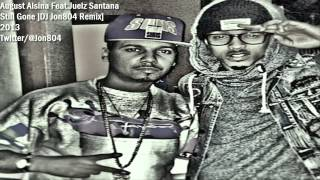 August Alsina - Still Gone [Featuring. Juelz Santana] ( DJ Jon804 Remix)