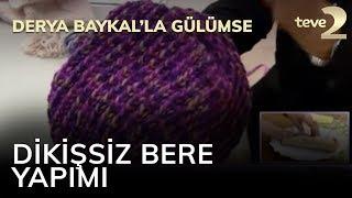 Derya Baykal'la Gülümse: Dikişsiz Bere Yapımı