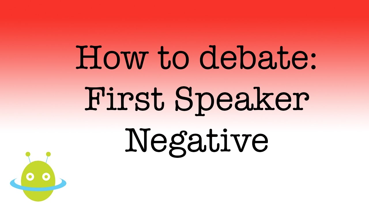 How To Debate First Speaker Negative Youtube