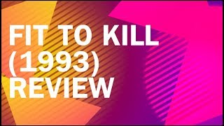 Video Fit to Kill (1993) Review download MP3, 3GP, MP4, WEBM, AVI, FLV September 2018