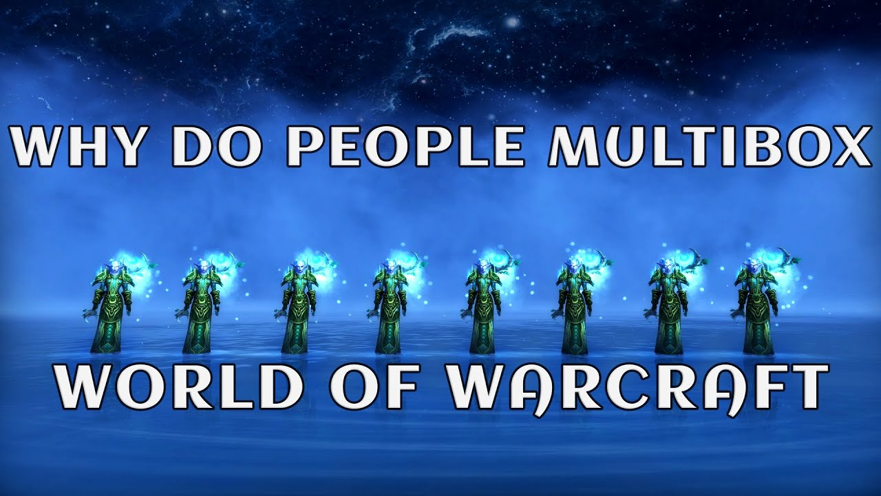 Download Why do people multibox World of Warcraft?